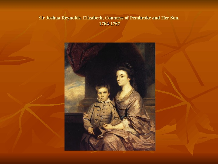 Sir Joshua Reynolds. Elizabeth, Countess of Pembroke and Her Son.  1764 -1767