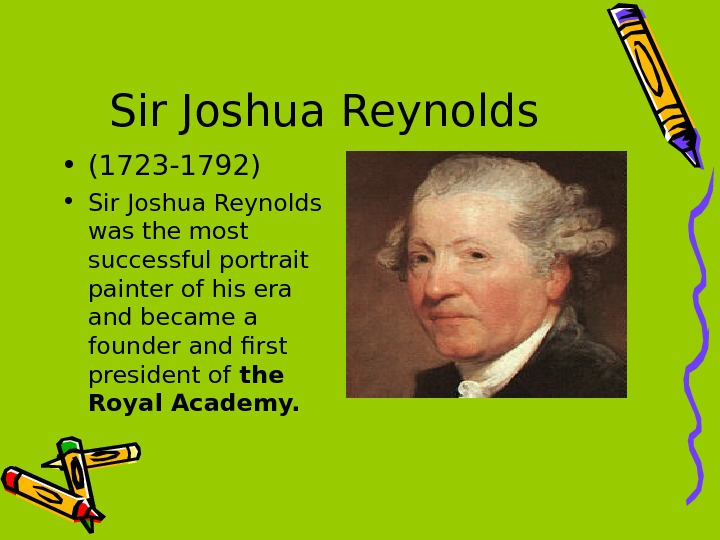 Sir Joshua Reynolds • (1723 -1792) • Sir Joshua Reynolds was the most successful portrait painter