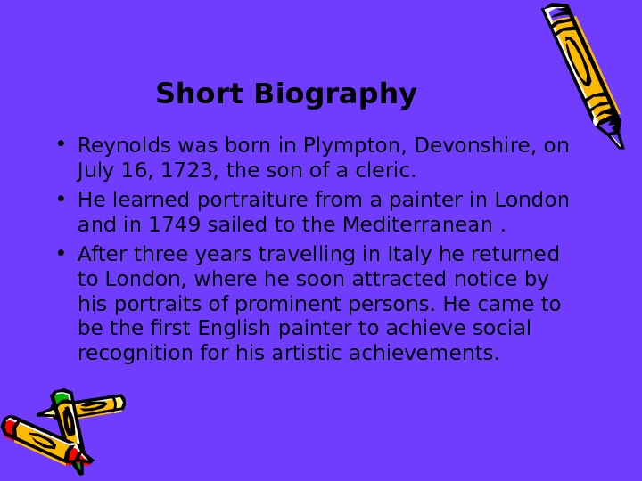 Short Biography  • Reynolds was born in Plympton, Devonshire, on July 16, 1723, the son