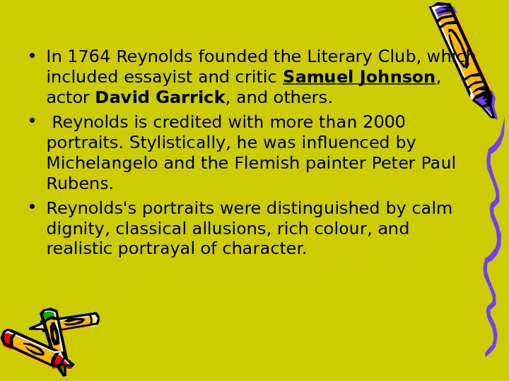 • In 1764 Reynolds founded the Literary Club, which included essayist and critic Samuel Johnson