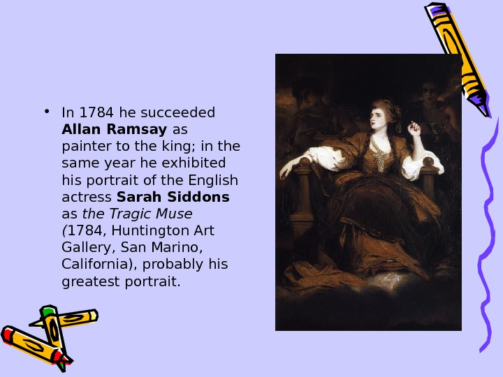 • In 1784 he succeeded Allan Ramsay as painter to the king; in the same