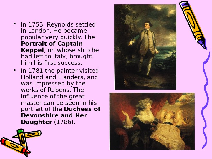• In 1753, Reynolds settled in London. He became popular very quickly. The Portrait of