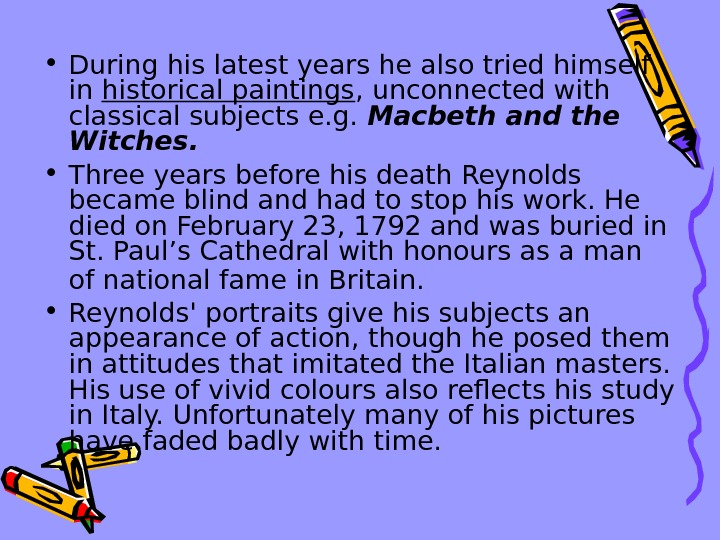 • During his latest years he also tried himself in historical paintings , unconnected with
