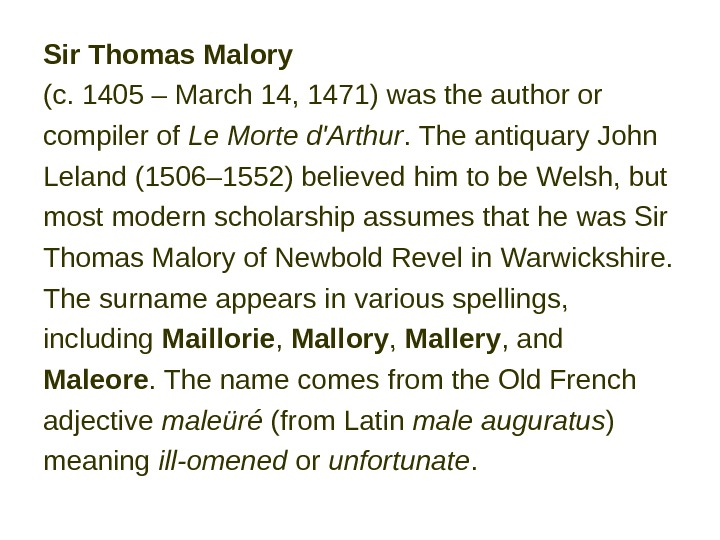 Sir Thomas Malory  (c. 1405 – March 14,  1471) was the author