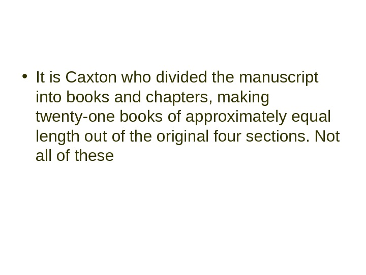 • It is Caxton who divided the manuscript into books and chapters, making twenty-one
