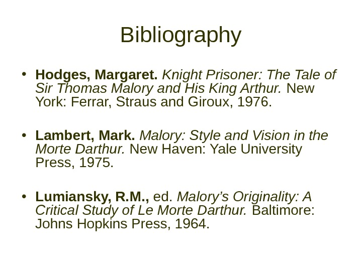 Bibliography • Hodges, Margaret.  Knight Prisoner: The Tale of Sir Thomas Malory and