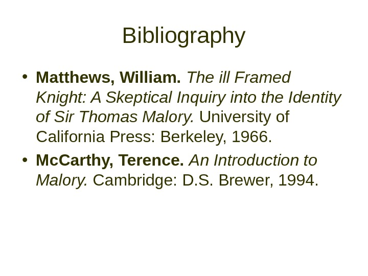 Bibliography • Matthews, William.  The ill Framed Knight: A Skeptical Inquiry into the