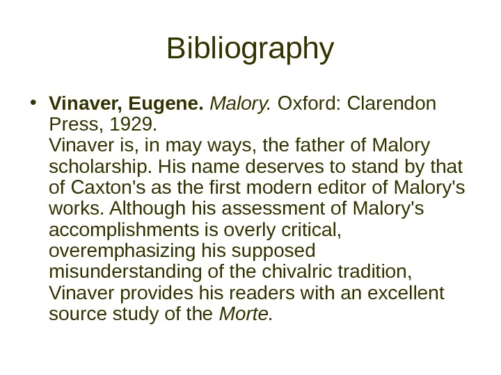 Bibliography • Vinaver, Eugene.  Malory.  Oxford: Clarendon Press, 1929.  Vinaver is,