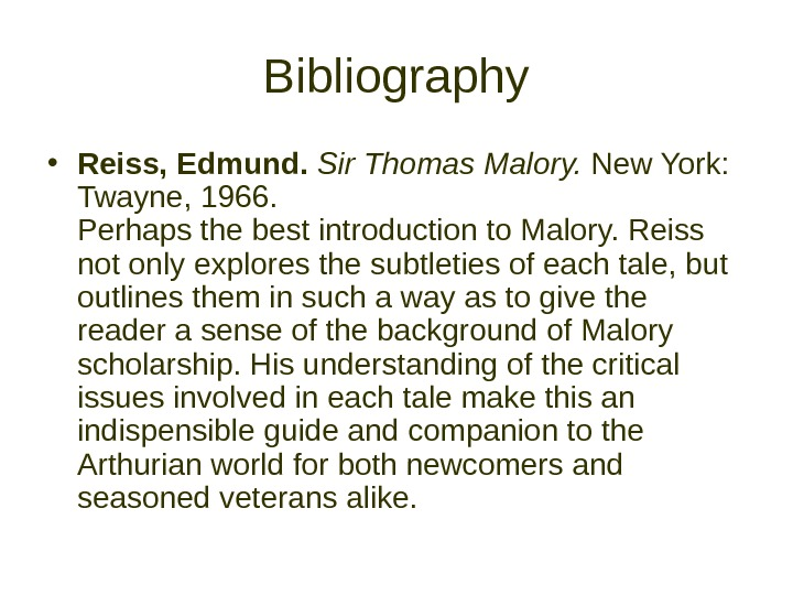 Bibliography • Reiss, Edmund.  Sir Thomas Malory.  New York:  Twayne, 1966.