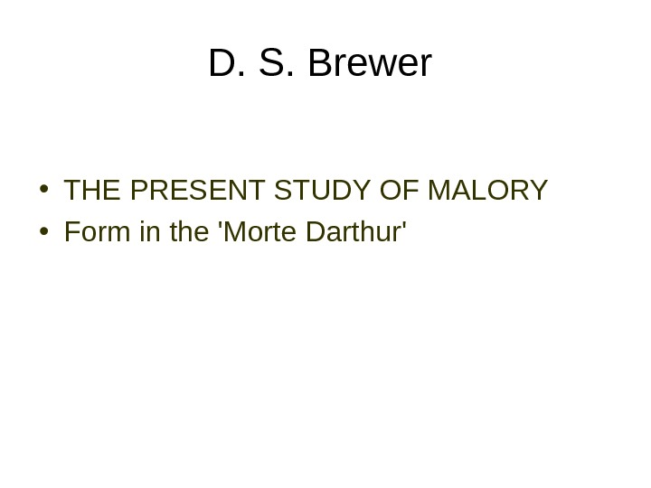 D. S. Brewer  • THE PRESENT STUDY OF MALORY  • Form in