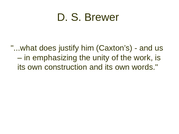 D. S. Brewer  . . . what does justify him (Caxton's) - and
