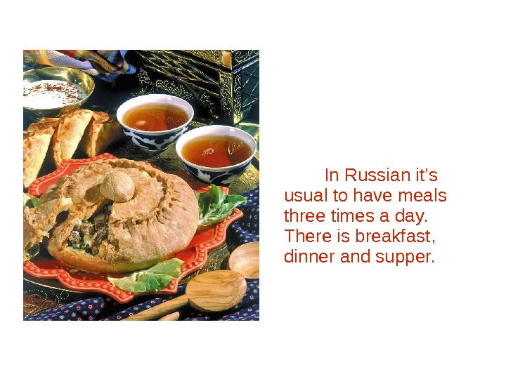 Russian cuisine is one of the most popular and widely spread in the world.  In