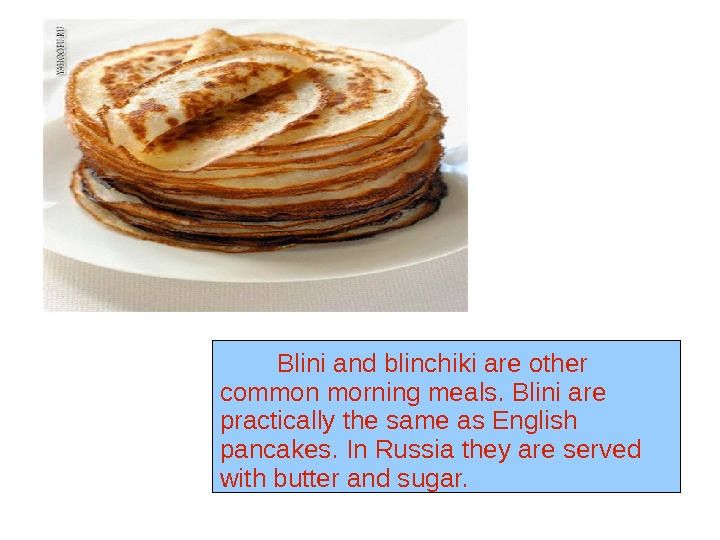 Pancakes is a traditional Russian dish.  Pancakes may be served with sweet or savory filling