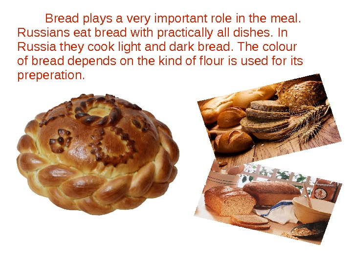Bread has always been the central in the Russian cuisine. Bread plays a very important role