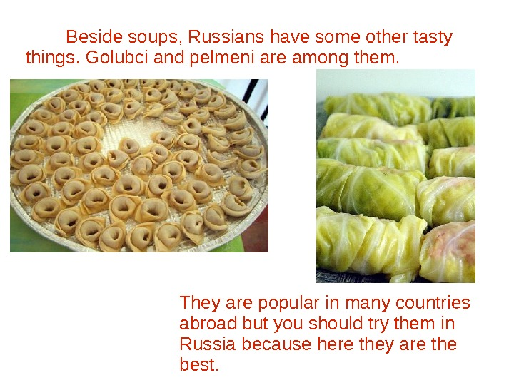 Beside soups, Russians have some other tasty things. Golubci and pelmeni are among them. They are
