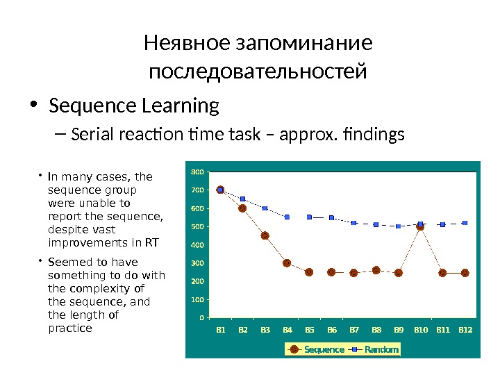 • Sequence Learning – Serial reaction time task – approx. findings • In many cases,