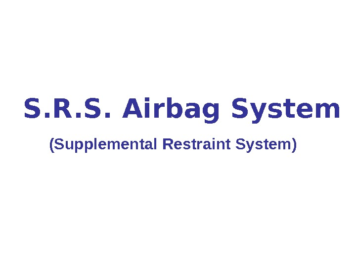 S. R. S. Airbag System (Supplemental Restraint System)