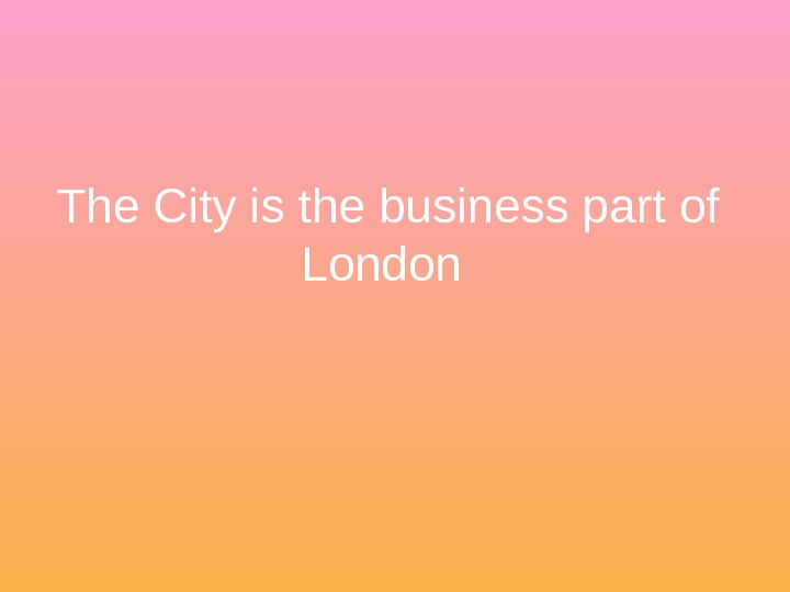 The City is the business part of London
