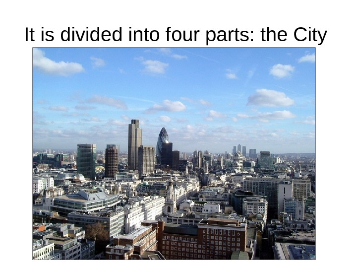 It is divided into four parts: the City
