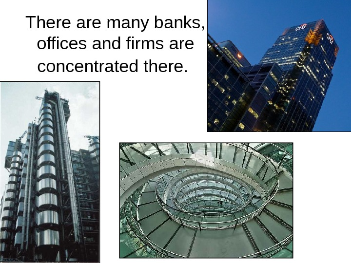 There are many banks,  offices and firms are concentrated there.