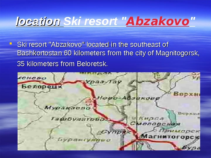 location  Ski resort  Abzakovo  Ski resort Abzakovo located in the southeast