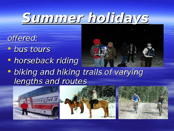 Summer holidays  offered:  bus tours  horseback riding  biking and hiking