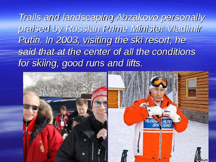 Trails and landscaping Abzakovo personally praised by Russian Prime Minister Vladimir Putin. In 2003,