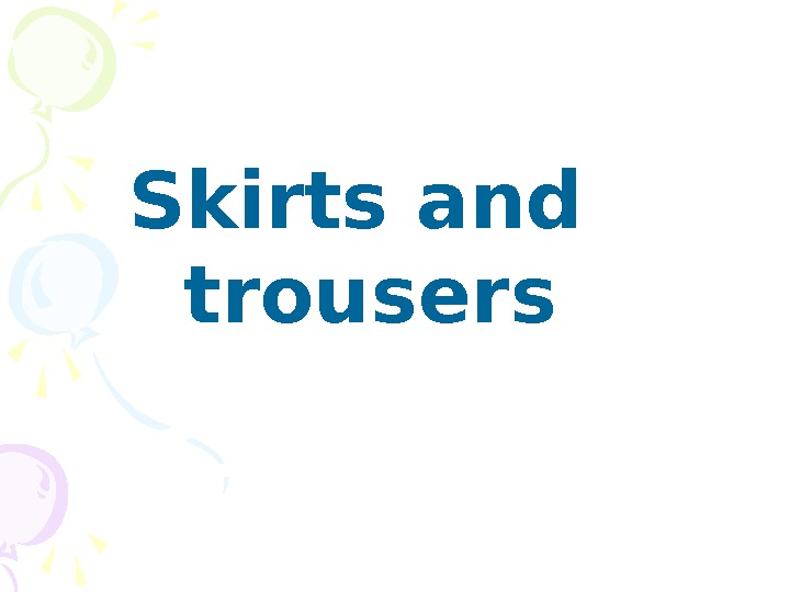 Skirts and trouser s