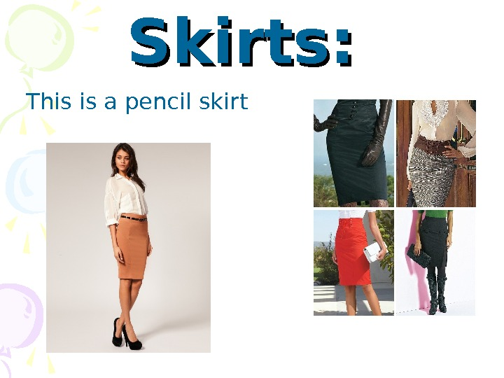Skirts:  This is a pencil ski r t