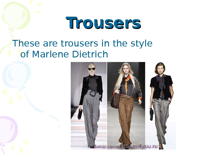Trousers Th ese are trousersin the style of. Marlene. Dietrich