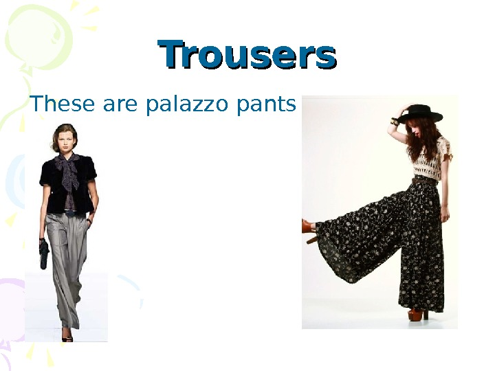 Trousers Th ese are pa lazzo pants