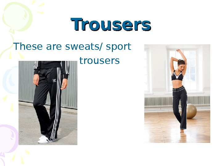 Trousers Th ese are sweats / sport    trousers