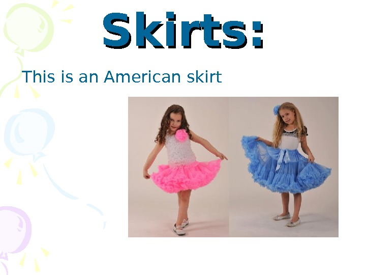Skirts: This is an American skirt