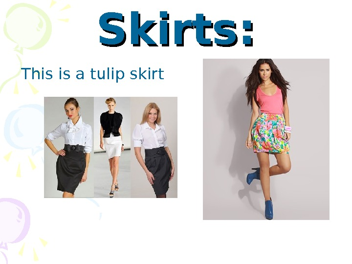 Skirts: This is a tulip s kir t