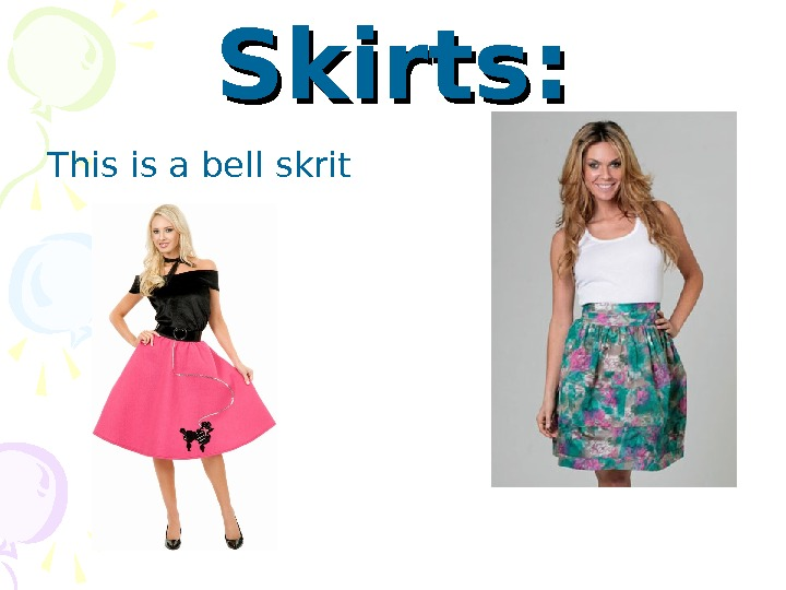 Skirts: This is a bell skrit