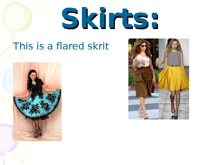 Skirts: This is a flared skrit
