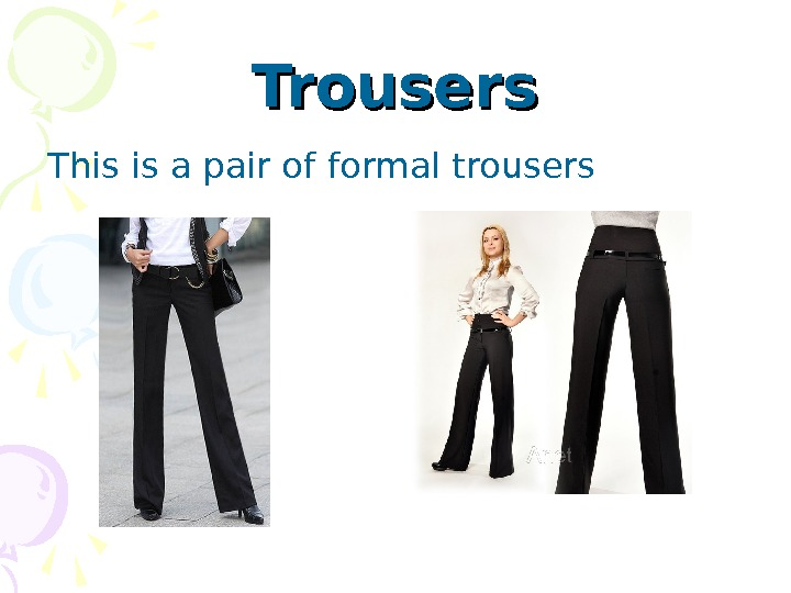 Trousers Th i s is a pair of formal trousers