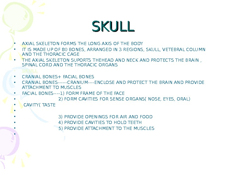 SKULL • AXIAL SKELETON FORMS THE LONG AXIS OF THE BODY • IT IS MADE UP