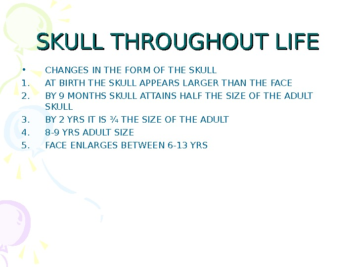 SKULL THROUGHOUT LIFE • CHANGES IN THE FORM OF THE SKULL 1. AT BIRTH THE SKULL