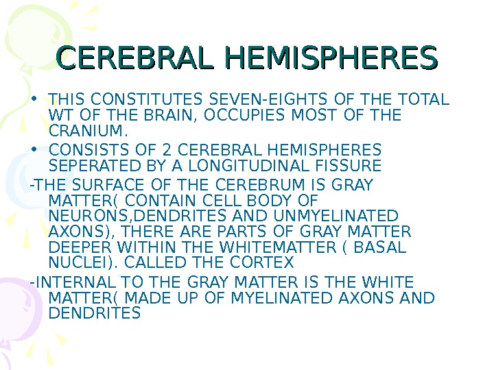 CEREBRAL HEMISPHERES • THIS CONSTITUTES SEVEN-EIGHTS OF THE TOTAL WT OF THE BRAIN, OCCUPIES MOST OF