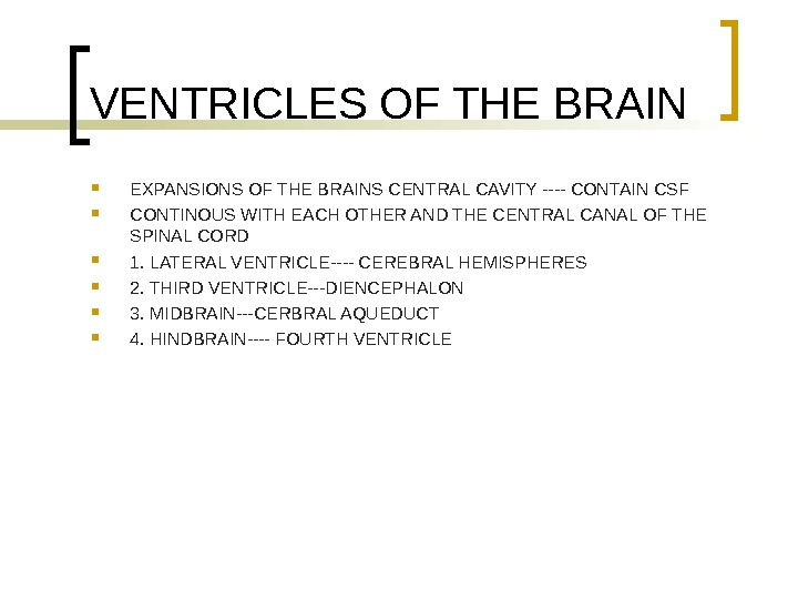 VENTRICLES OF THE BRAIN EXPANSIONS OF THE BRAINS CENTRAL CAVITY ---- CONTAIN CSF CONTINOUS WITH EACH