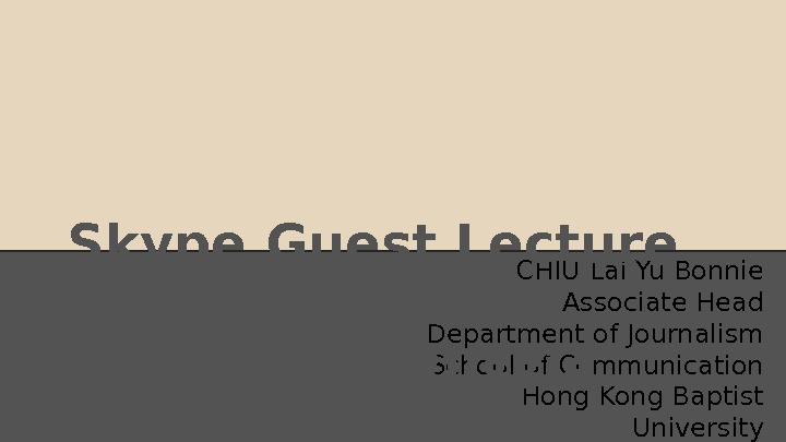 CHIU Lai Yu Bonnie Associate Head Department of Journalism School of Communication Hong Kong Baptist
