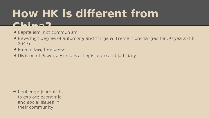 How HK is different from China?  • Capitalism, not communism  • Have high degree