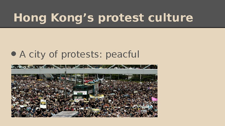 Hong Kong's protest culture • A city of protests: peacful