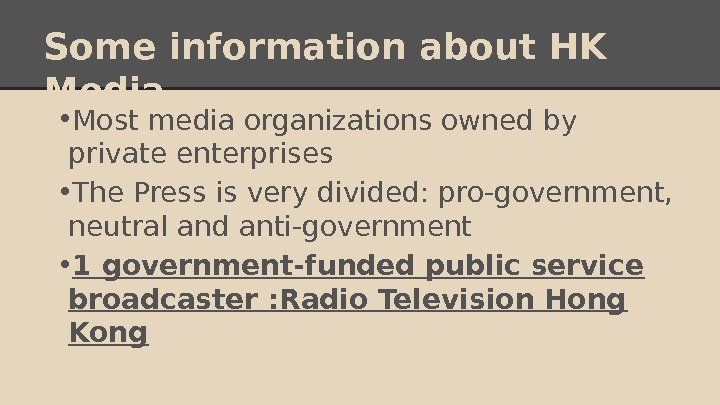 Some information about HK Media  • Most media organizations owned by private enterprises • The