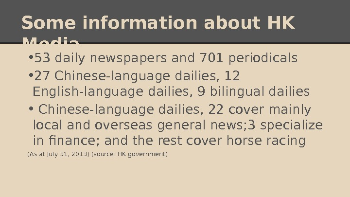 Some information about HK Media  • 53 daily newspapers and 701 periodicals  • 27