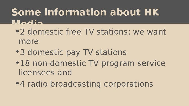 Some information about HK Media  • 2 domestic free TV stations: we want more •