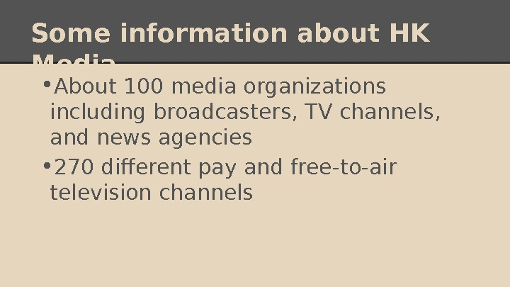 Some information about HK Media  • About 100 media organizations including broadcasters, TV channels,