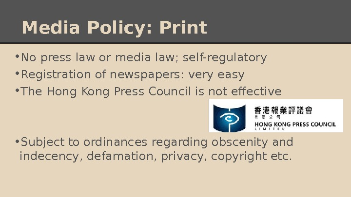 Media Policy: Print • No press law or media law; self-regulatory • Registration of newspapers: very