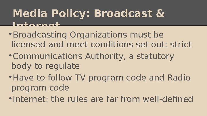 Media Policy: Broadcast & Internet • Broadcasting Organizations must be licensed and meet conditions set out: